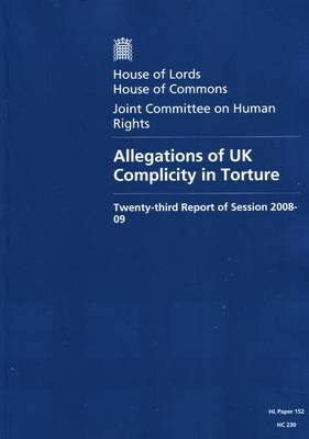 Allegations of UK Complicity in Torture: Twenty-third Report of Session 2008-09 - Report, Together with Formal Minutes and Oral and Written Evidence