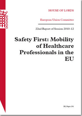 Safety First: Mobility of Healthcare Professionals in the EU: House of Lords Paper 201 Session 2010-12