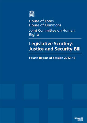 Legislative Scrutiny: Justice and Security Bill: House of Lords Paper 59 Session 2012-13