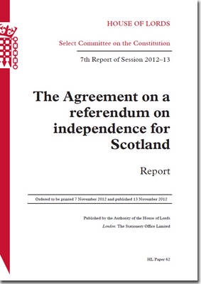 The Agreement on a Referendum on Independence for Scotland: House of Lords Paper 62 Session 2012-13