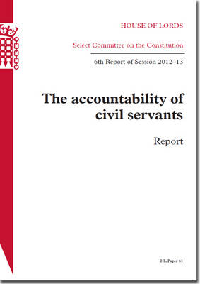 The accountability of civil servants: report, 6th report of session 2012-13