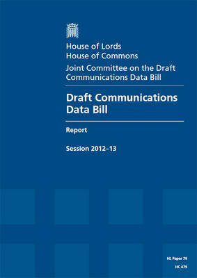 Draft Communications Data Bill: session 2012-13, report, together with appendices and formal minutes