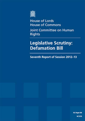 Legislative scrutiny: Defamation Bill, seventh report of session 2012-13, report, together with formal minutes and written evidence