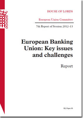 European Banking Union: key issues and challenges, report, 7th report of session 2012-13