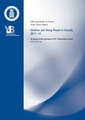 Children and young persons in custody 2011-12: an analysis of the experience of 15-18 year olds in prison
