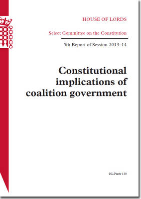Constitutional Implications of Coalition Government: House of Lords Paper 130 Session 2013-14