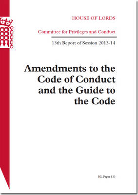 Amendments to the Code of Conduct and the Guide to the Code: 13th Report of Session 2013-14