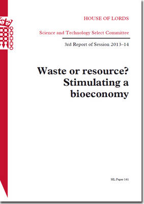 Waste or Resource?: Stimulating a Bioeconomy, 3rd Report of Session 2013-14