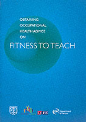 Obtaining Occupational Health Advice on Fitness to Teach: A Guide for Teacher Employers and Managers and for College Admissions and Pastoral Care Tutors