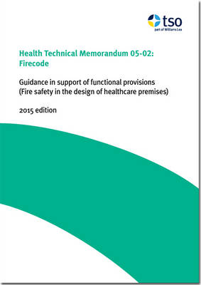Firecode: Guidance in Support of Functional Provisions (Fire Safety in the Design of Healthcare Premises): September 2015