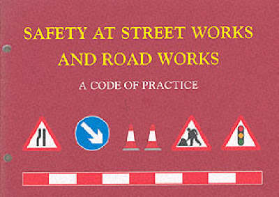 Safety at Street Works and Road Works: A Code of Practice