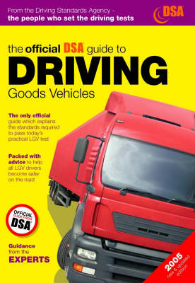 The Official DSA Guide to Driving Goods Vehicles: The Official DSA Syllabus: 2005
