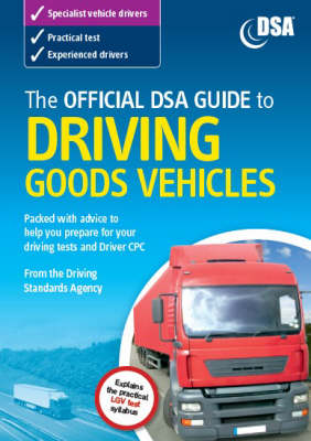 The Official DSA Guide to Driving Goods Vehicles: The Official DSA Syllabus: 2007