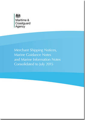 Merchant Shipping Notices, Marine Guidance Notes and Marine Information Notes Consolidated to 31 July 2015