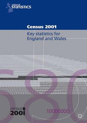 2001 Census Key Statistics (England and Wales): 2001 Census Key Statistics (England and Wales) Laid Before Parliament Pursuant to Section 4(1) Census Act 1920