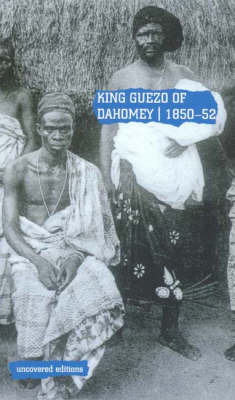 King Guezo of Dahomey, 1850-52: The Abolition of the Slave Trade on the West Coast of Africa