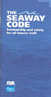 The Seaway Code: Seamanship and Safety for All Leisure Craft