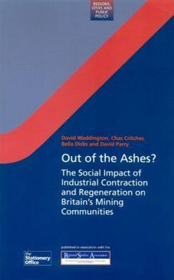 Out of the Ashes?: The Social Impact of Industrial Contraction and Regeneration on Britain's Mining Communities