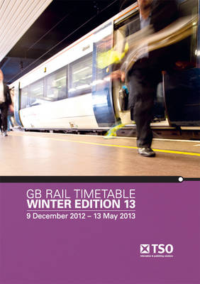 GB Rail Timetable Winter Edition 13: 9 December 2012 - 18 May 2013