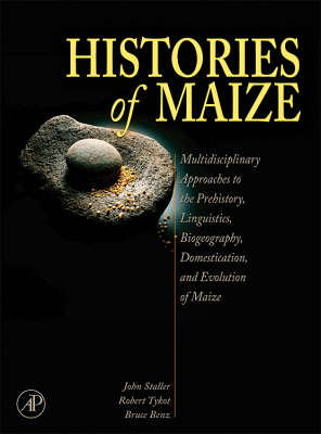Histories of Maize: Multidisciplinary Approaches to the Prehistory, Linguistics, Biogeography, Domestication, and Evolution of Maize