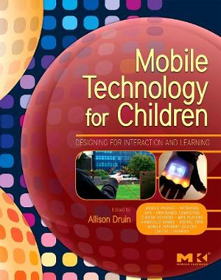 Mobile Technology for Children: Designing for Interaction and Learning