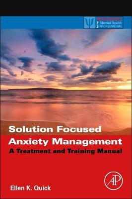 Solution Focused Anxiety Management: A Treatment and Training Manual