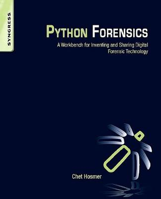 Python Forensics: A Workbench for Inventing and Sharing Digital Forensic Technology