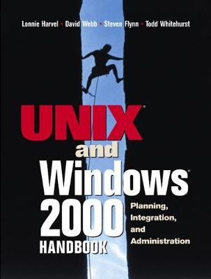 The UNIX and Windows 2000 Handbook: Planning, Integration and Administration