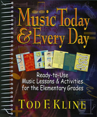 Music Today and Every Day: Ready-to-Use Music Lessons and Activities for the Elementary Grades