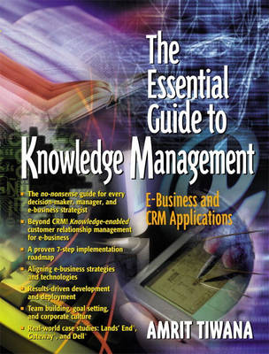 The Essential Guide to Knowledge Management: E-Business and CRM Applications