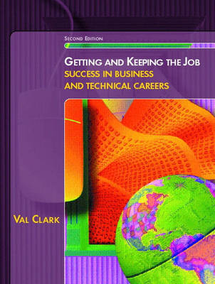 Getting and Keeping the Job: Success in Business and Technical Careers