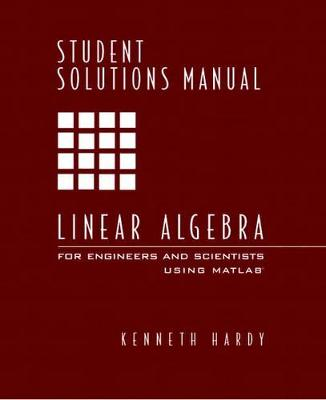 Linear Algebra for Engineers and Scientists Using MATLAB: Student Solutions Manual for Linear Algebra for Engineers and Scientists Using Matlab Students' Solutions Manual