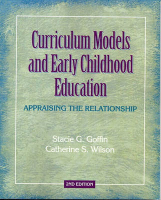 Curriculum Models and Early Childhood Education: Appraising the Relationship