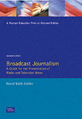 Broadcast Journalism: A Guide for the Presentation of Radio and Television News