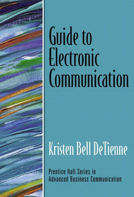 Guide to Electronic Communication (Guide to Business Communication Series)
