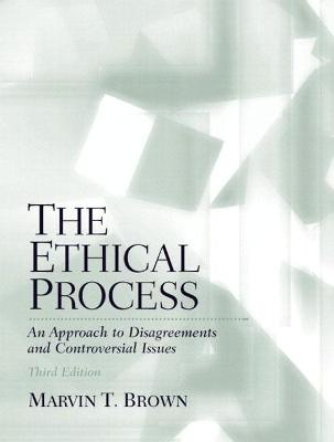 The Ethical Process: An Approach to Disagreements and Controversial Issues