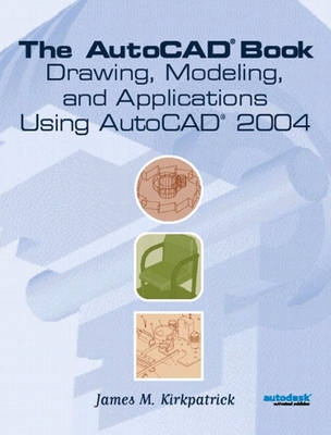 AutoCAD Book: Drawing, Modeling and Applications Using AutoCAD 2004, The
