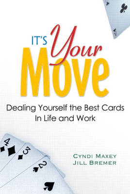 It's Your Move: Dealing Yourself the Best Cards in Life and Work