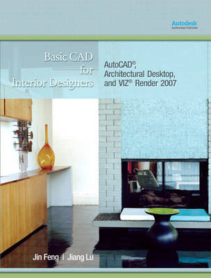 Basic CAD for Interior Designers: AutoCAD, Architectural Desktop, and VIZ Render 2007