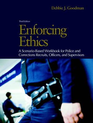 Enforcing Ethics: A Scenario-Based Workbook for Police and Corrections Recruits and Officers