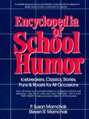 Encyclopedia of School Humor: Icebreakers, Classics, Stories, Puns & Roasts for All Occasions