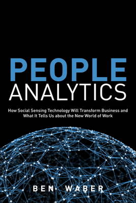 People Analytics: How Social Sensing Technology Will Transform Business and What It Tells Us about the Future of Work