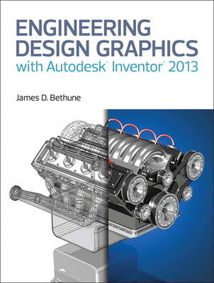 Engineering Design Graphics with Autodesk (R) Inventor (R) 2013