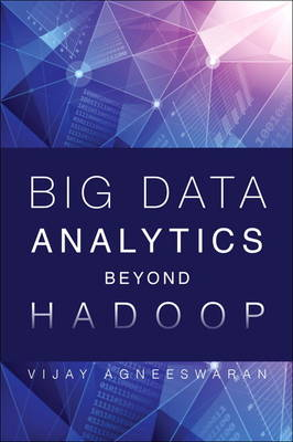 Big Data Analytics Beyond Hadoop: Real-Time Applications with Storm, Spark, and More Hadoop Alternatives