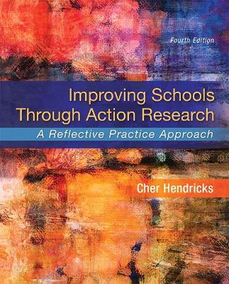 Improving Schools Through Action Research: A Reflective Practice Approach