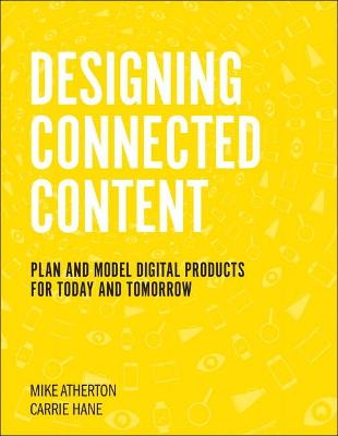 Designing Connected Content: Plan and Model Digital Products for Today and Tomorrow