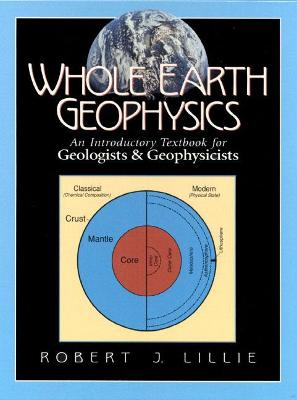 Whole Earth Geophysics: An Introductory Textbook for Geologists and Geophysicists
