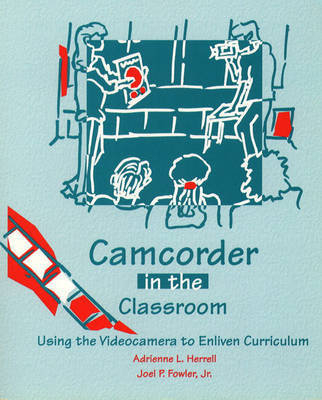 Camcorder in the Classroom: Using the Videocamera to Enliven Curriculum