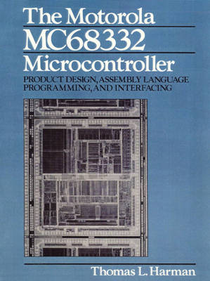 The Motorola MC68332 Microcontroller: Product Design, Assembly Language Programming and Interfacing