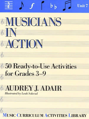 Musicians In Action: 50 Ready-To-Use Activities For Grades 3-9 (Unit 7)